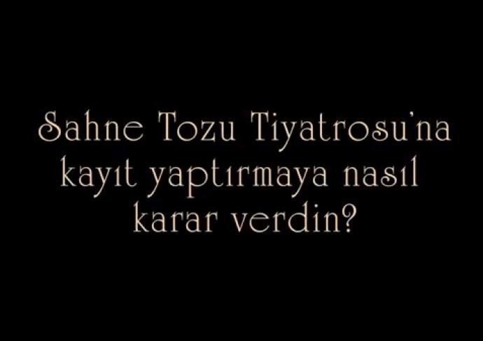 Sahnetozu.com Video | Sahne Tozu Tiyatrosu'na kayıt yaptırmaya nasıl karar verdiniz?